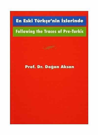 Following the Traces Of Pre-Turkic En Eski Türkçe'nin İzlerinde